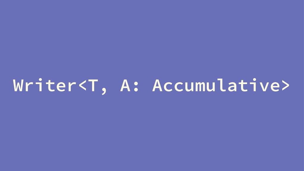 Writer<T, A: Accumulative>