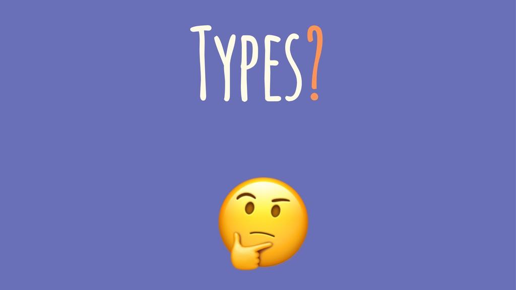 Types? !