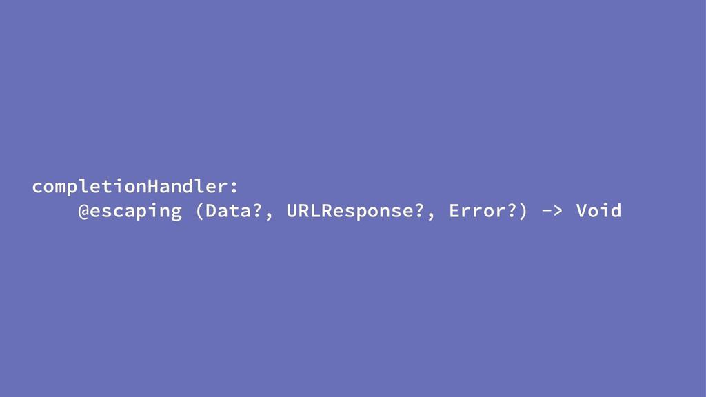 completionHandler: @escaping (Data?, URLRespons...