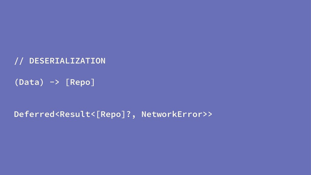 // DESERIALIZATION (Data) -> [Repo] Deferred<Re...