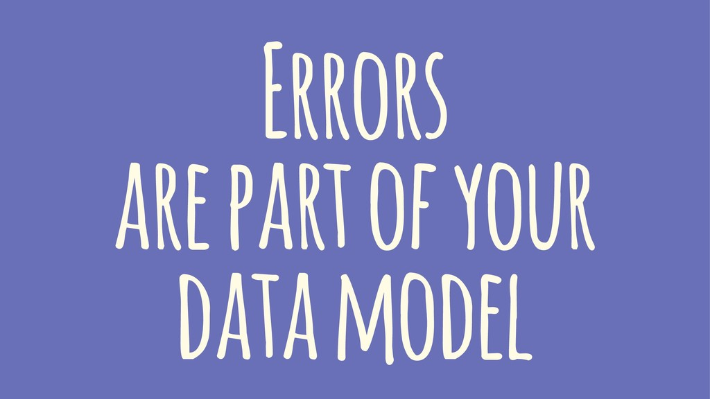 Errors are part of your data model