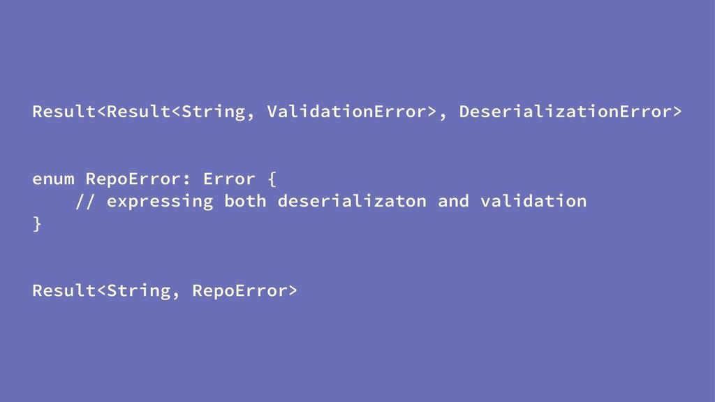 Result<Result<String, ValidationError>, Deseria...