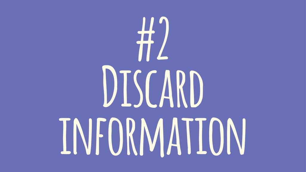 #2 Discard information