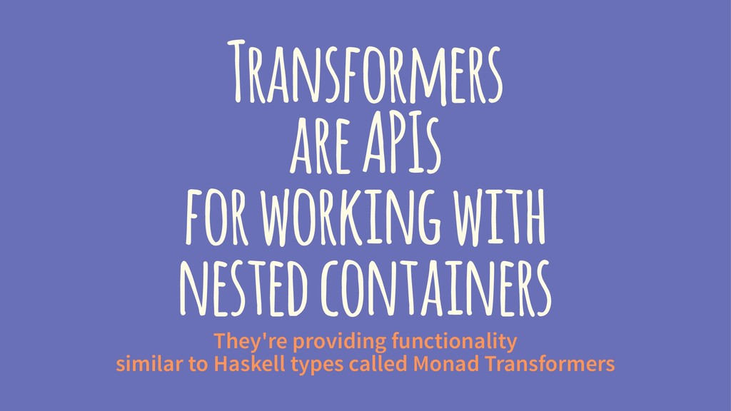 Transformers are APIs for working with nested c...