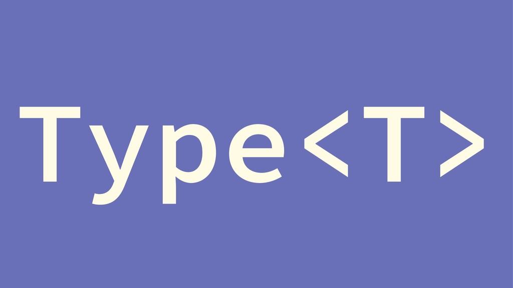 Type<T>