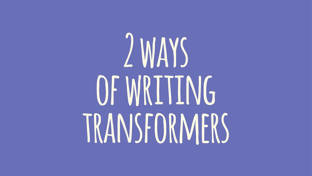 2 ways of writing transformers