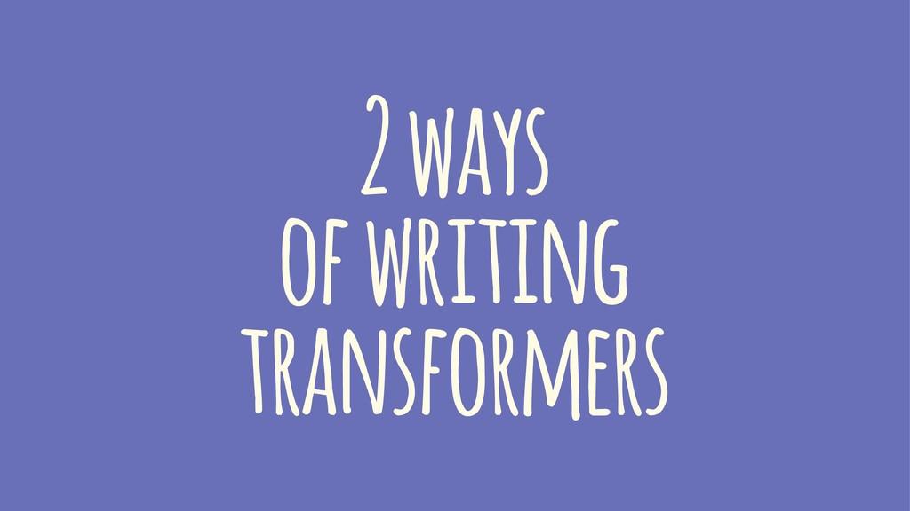 2 ways of writing transformers