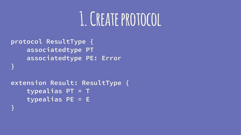 1. Create protocol protocol ResultType { associ...