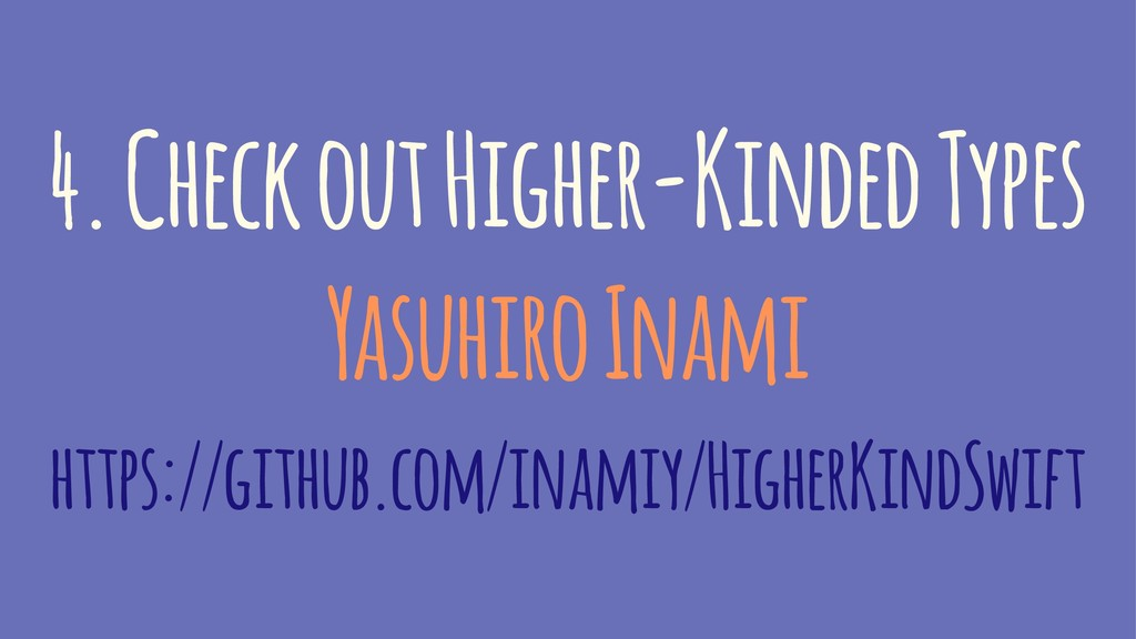 4. Check out Higher-Kinded Types Yasuhiro Inami...