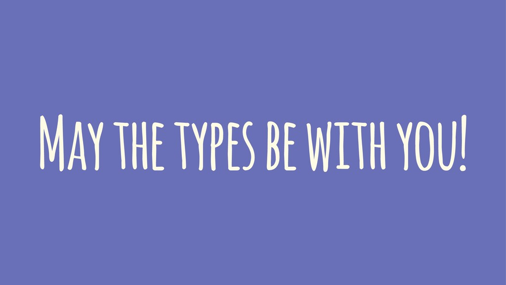 May the types be with you!