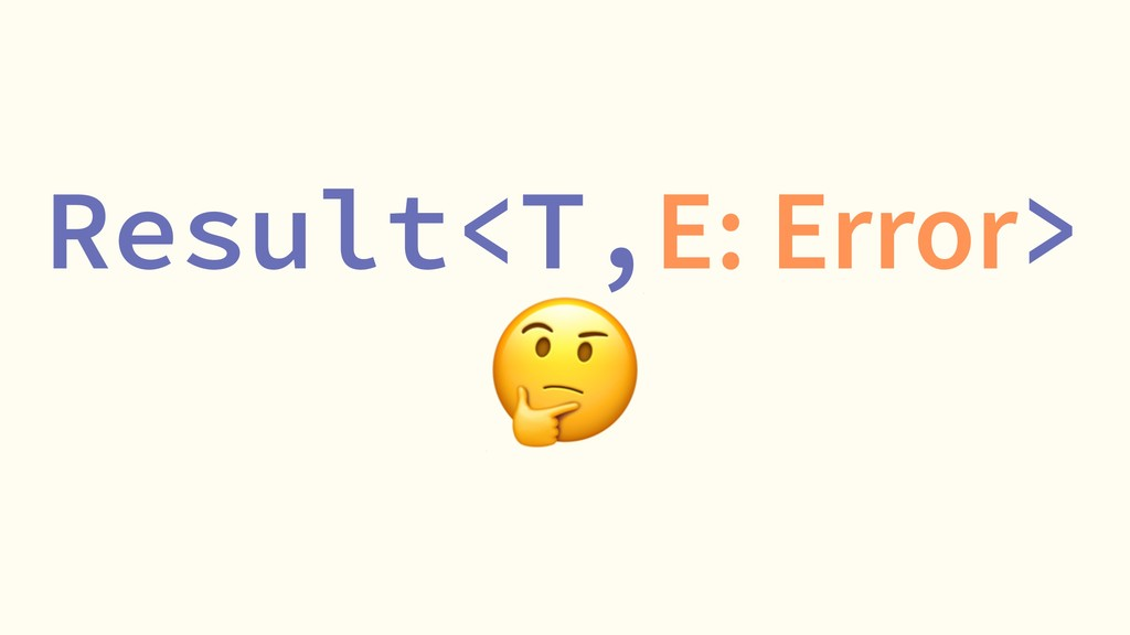Result<T,E: Error> !