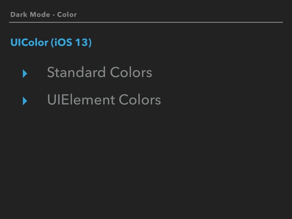 Dark Mode - Color UIColor (iOS 13) ▸ Standard C...