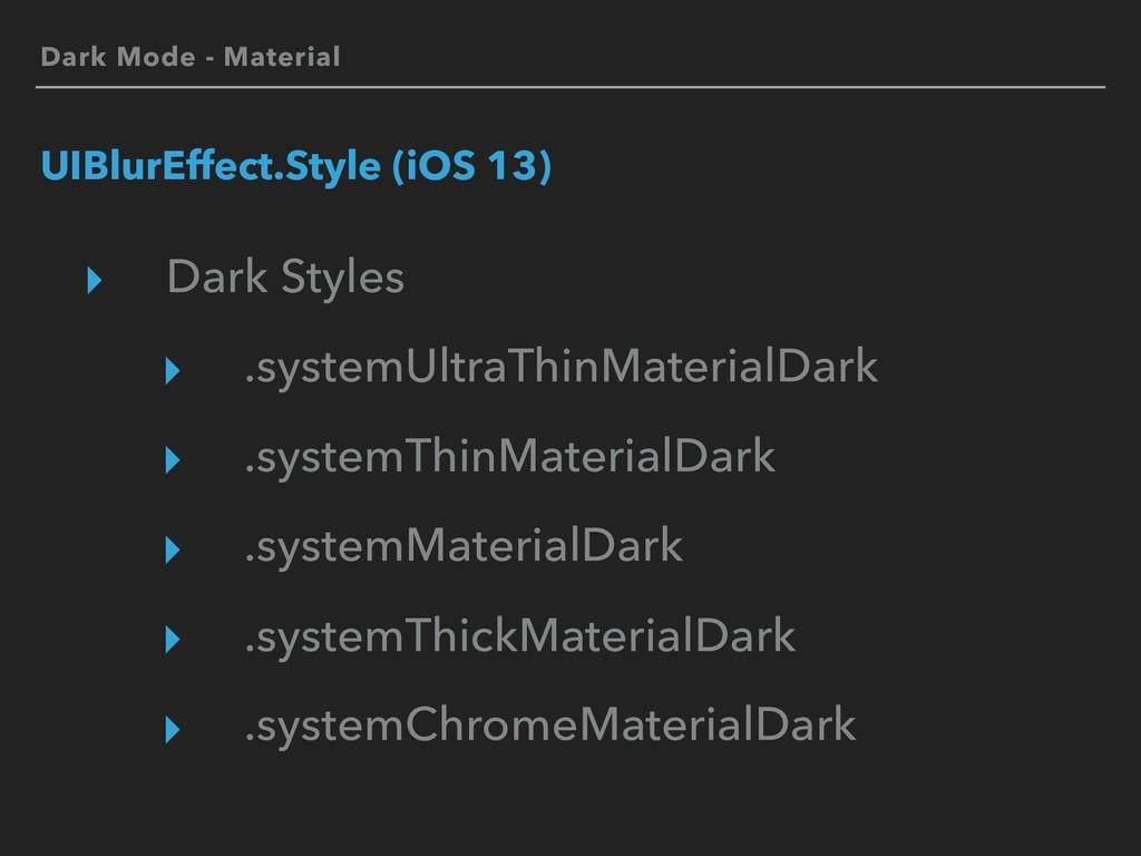 Dark Mode - Material UIBlurEffect.Style (iOS 13...