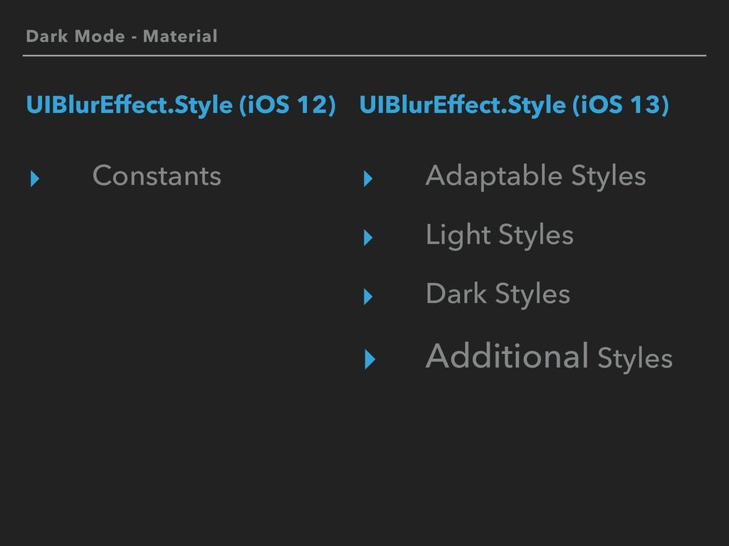 Dark Mode - Material UIBlurEffect.Style (iOS 12...