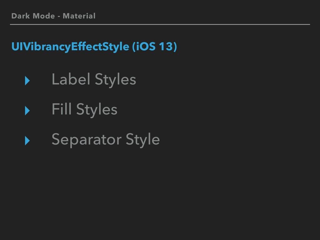 Dark Mode - Material UIVibrancyEffectStyle (iOS...