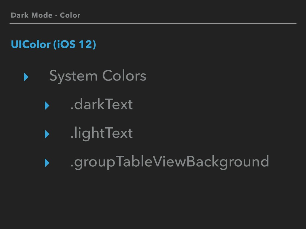 Dark Mode - Color UIColor (iOS 12) ▸ System Col...