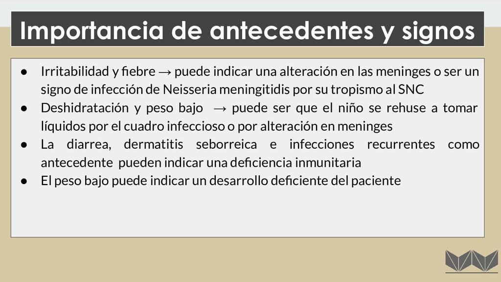 ● Irritabilidad y fiebre → puede indicar una alt...