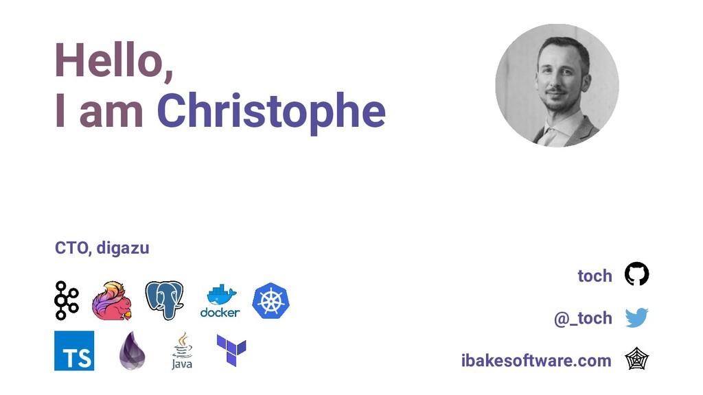 Hello, I am Christophe CTO, digazu toch @_toch ...