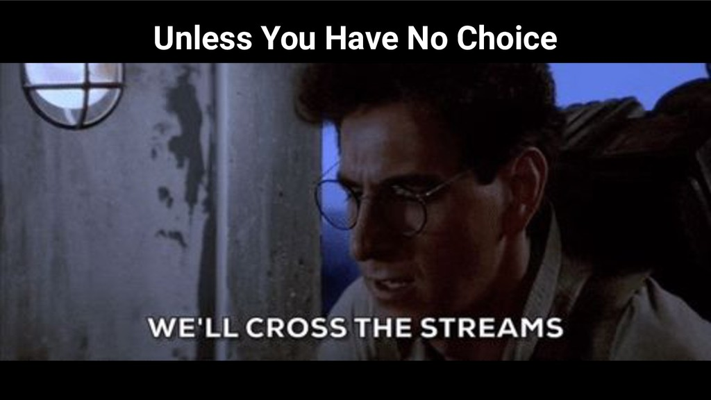 Unless You Have No Choice