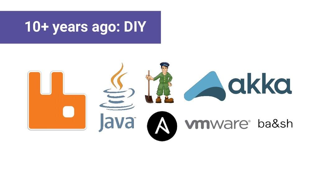 10+ years ago: DIY