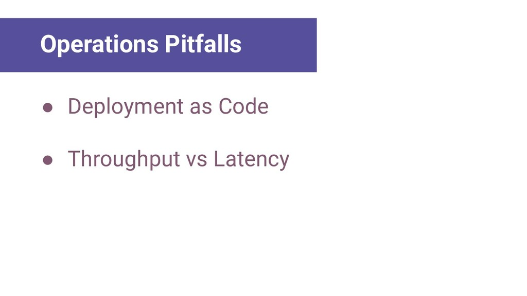 ● Deployment as Code ● Throughput vs Latency Ma...