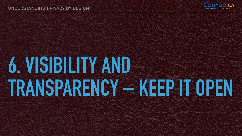 UNDERSTANDING PRIVACY BY DESIGN 6. VISIBILITY A...