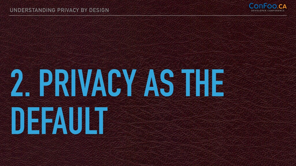 UNDERSTANDING PRIVACY BY DESIGN 2. PRIVACY AS T...