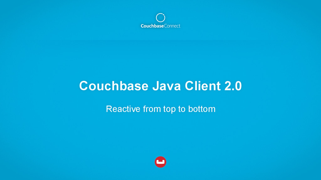 Couchbase Java Client 2.0 Reactive from top to ...