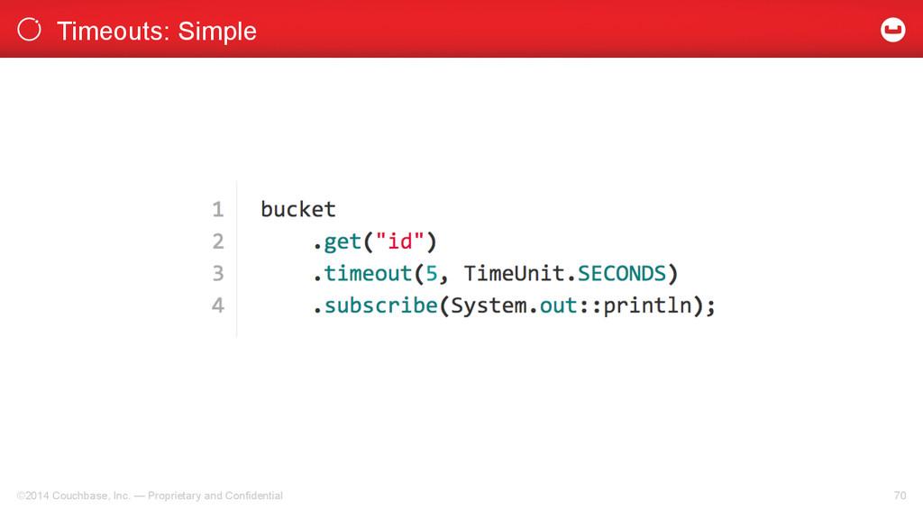 Timeouts: Simple ©2014 Couchbase, Inc. — Propri...