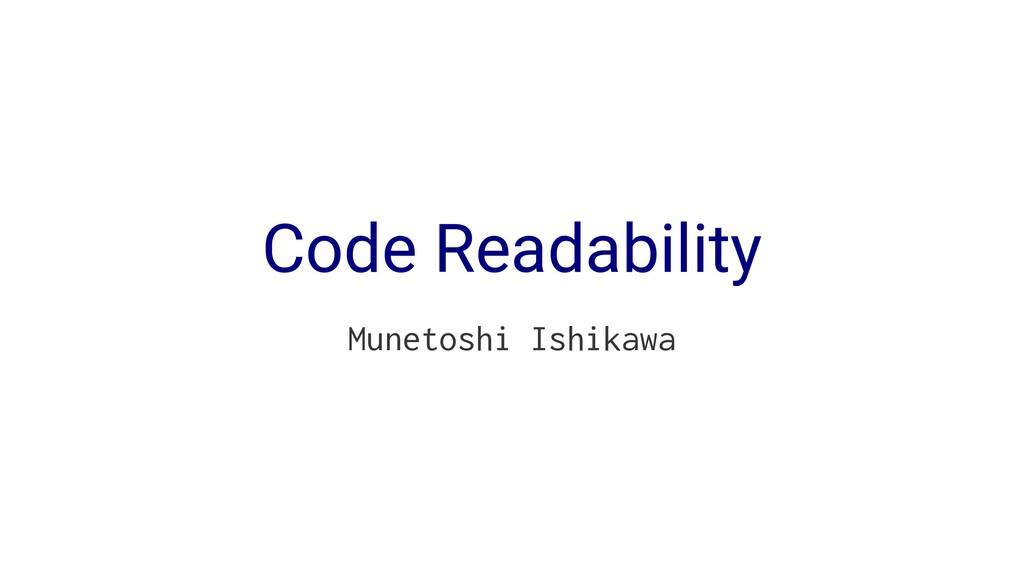 Code Readability Munetoshi Ishikawa