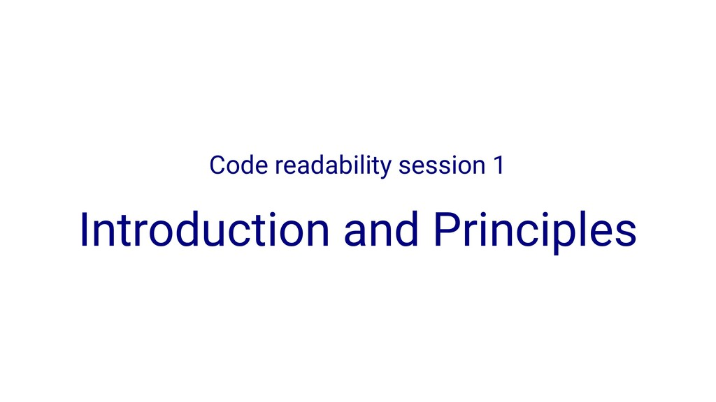 Code readability session 1 Introduction and Pri...