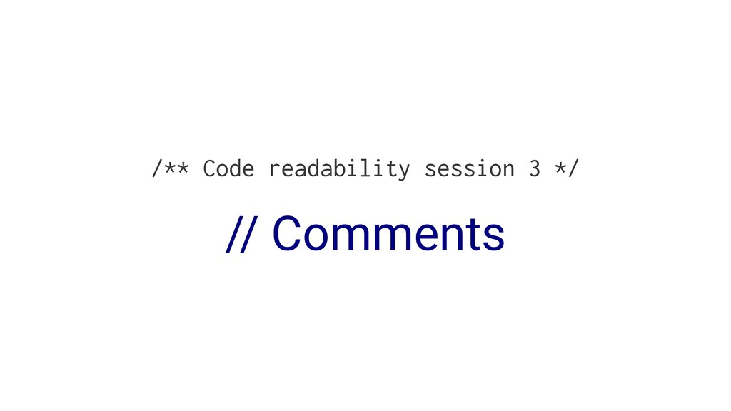 /** Code readability session 3 */ // Comments