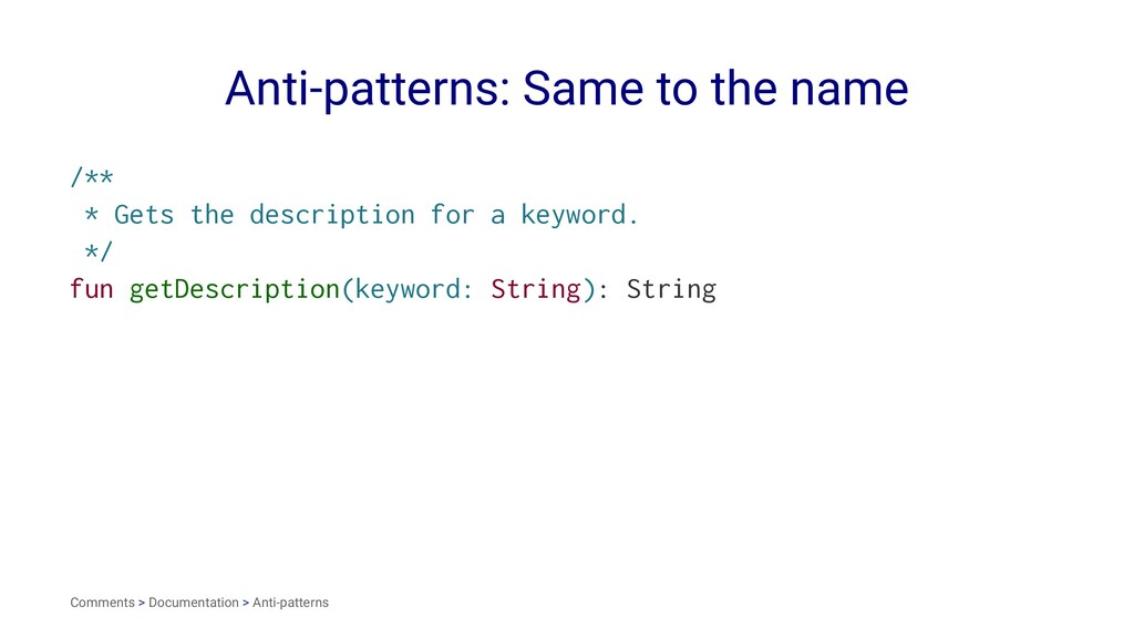 Anti-patterns: Same to the name /** * Gets the ...