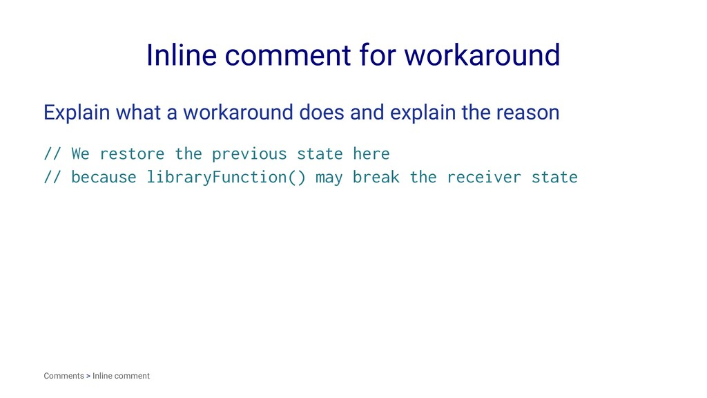 Inline comment for workaround Explain what a wo...