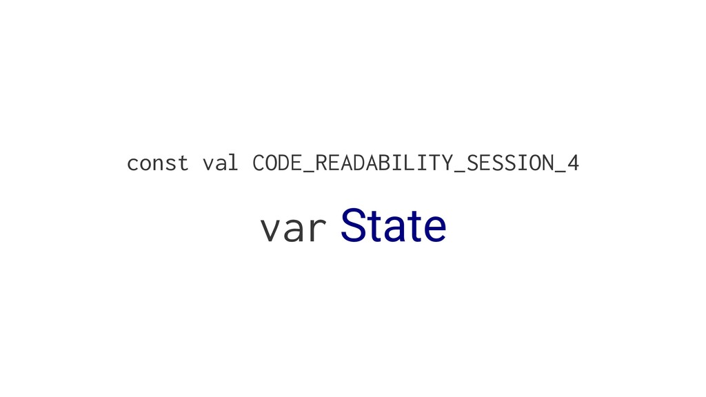 const val CODE_READABILITY_SESSION_4 var State