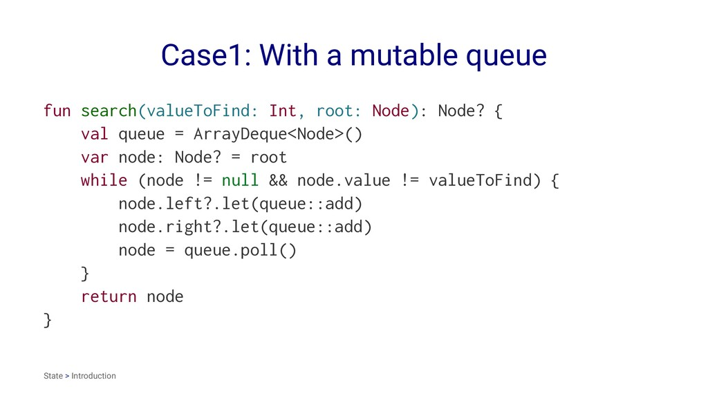 Case1: With a mutable queue fun search(valueToF...