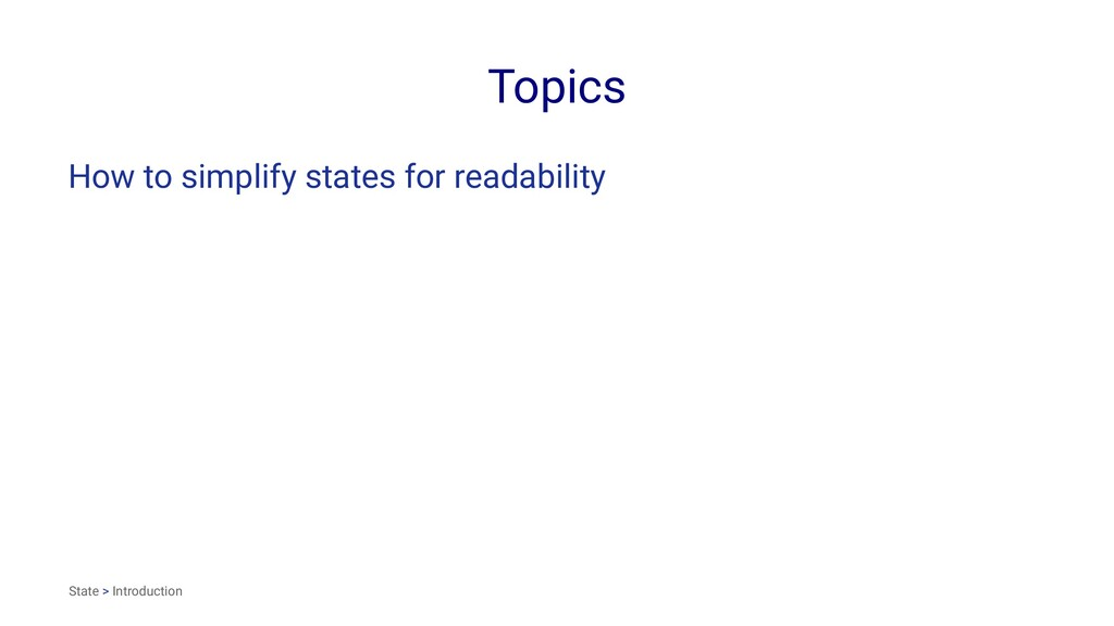 Topics How to simplify states for readability S...