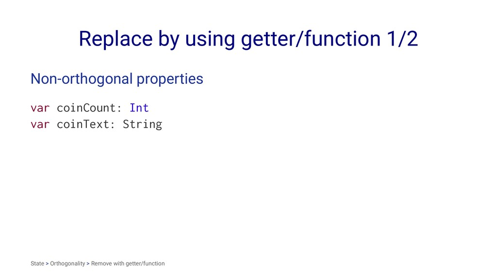 Replace by using getter/function 1/2 Non-orthog...