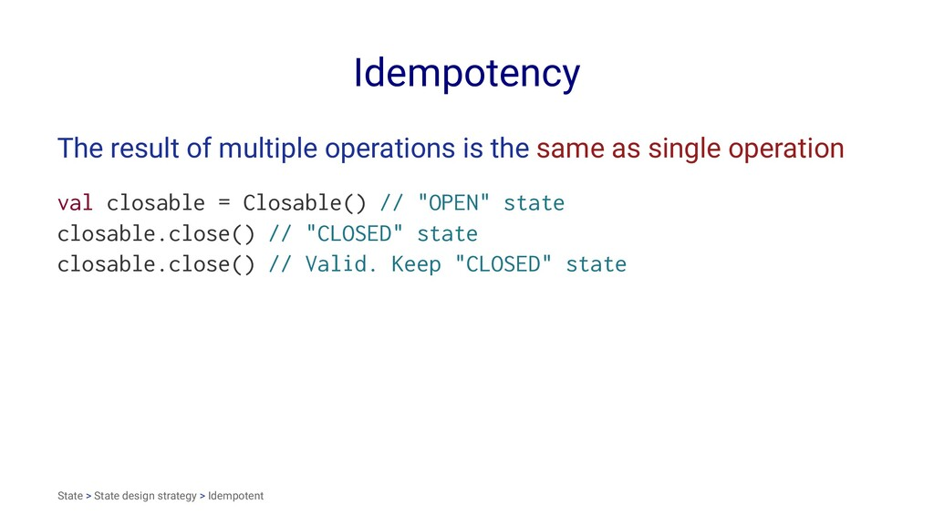 Idempotency The result of multiple operations i...