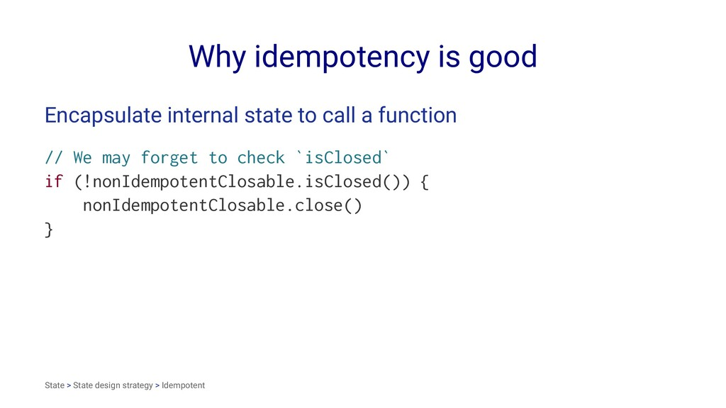 Why idempotency is good Encapsulate internal st...