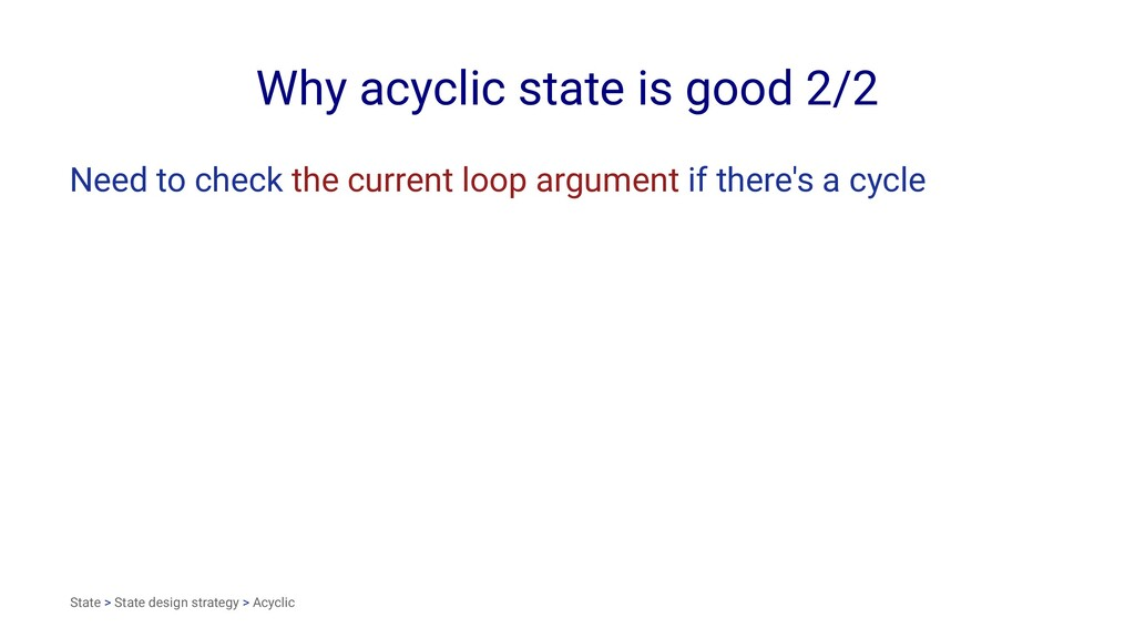 Why acyclic state is good 2/2 Need to check the...