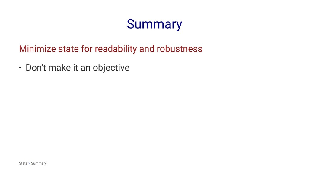 Summary Minimize state for readability and robu...