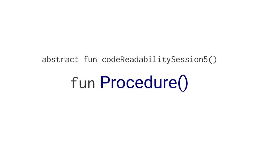 abstract fun codeReadabilitySession5() fun Proc...