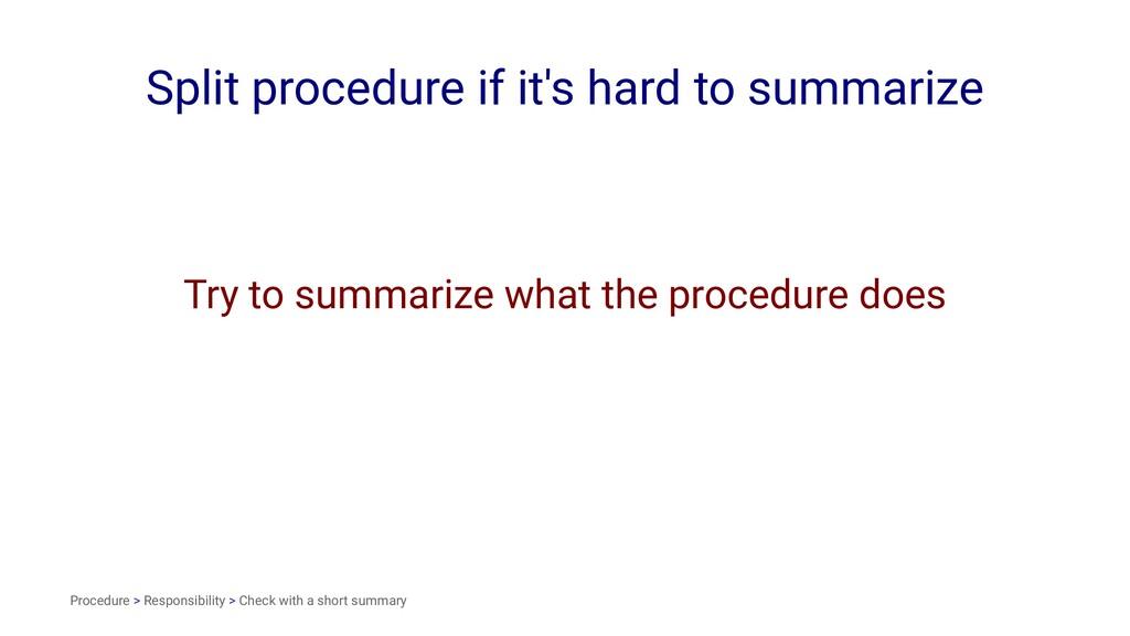 Split procedure if it's hard to summarize Try t...