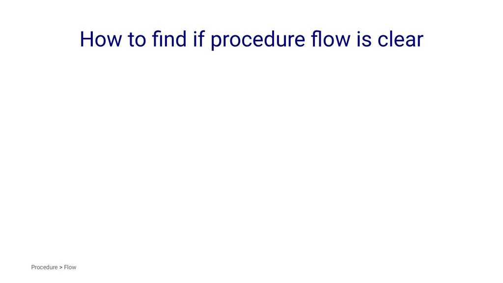 How to find if procedure flow is clear Procedure ...