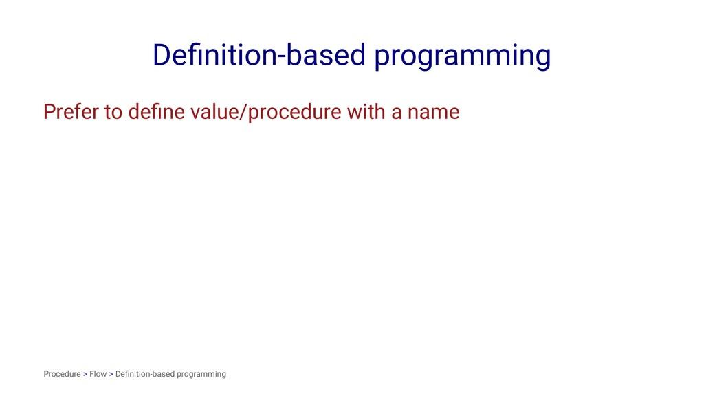 Definition-based programming Prefer to define val...