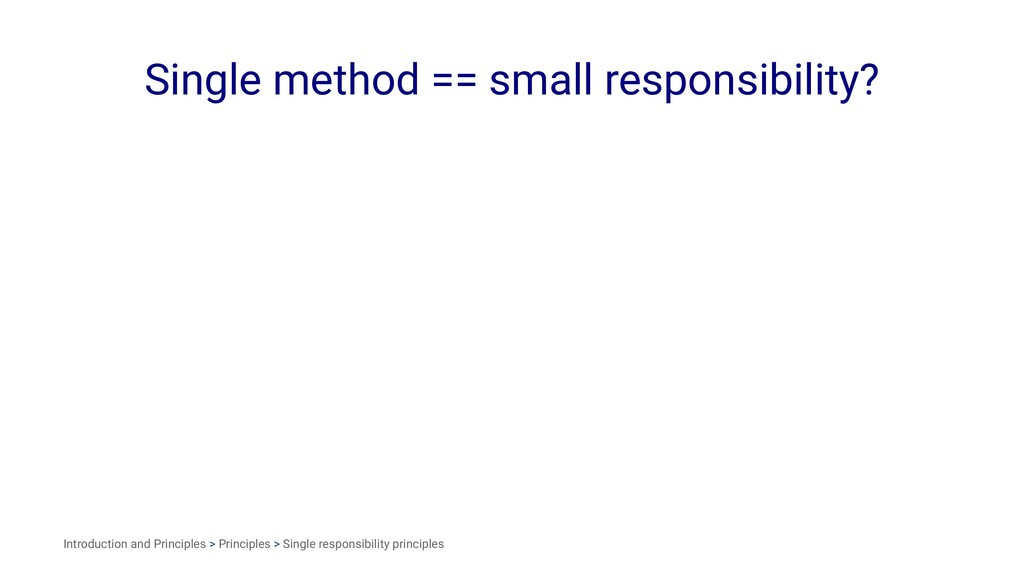 Single method == small responsibility? Introduc...