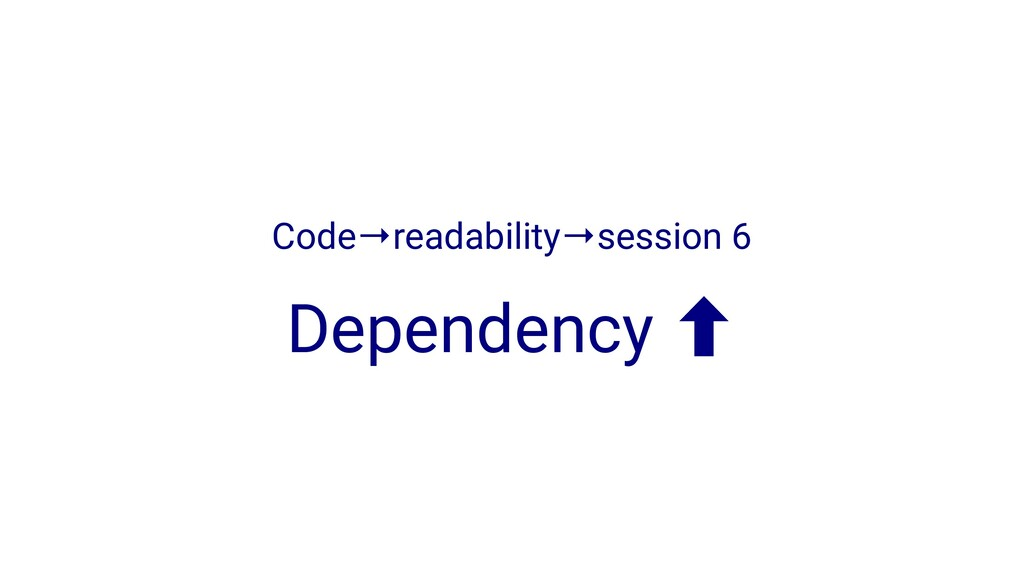 Code→readability→session 6 Dependency ‐