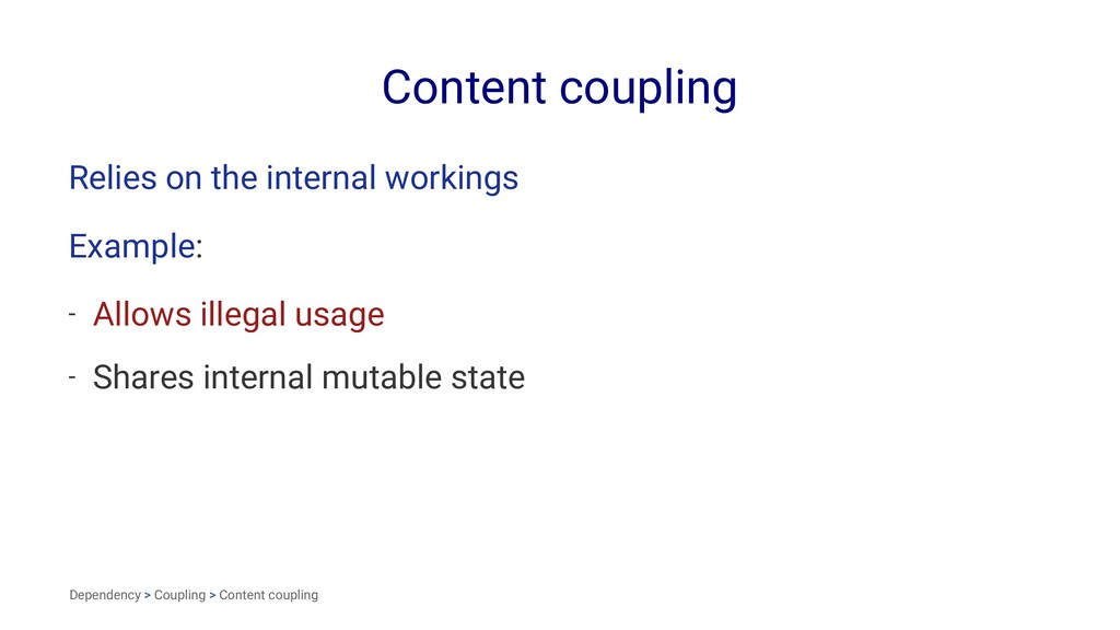 Content coupling Relies on the internal working...