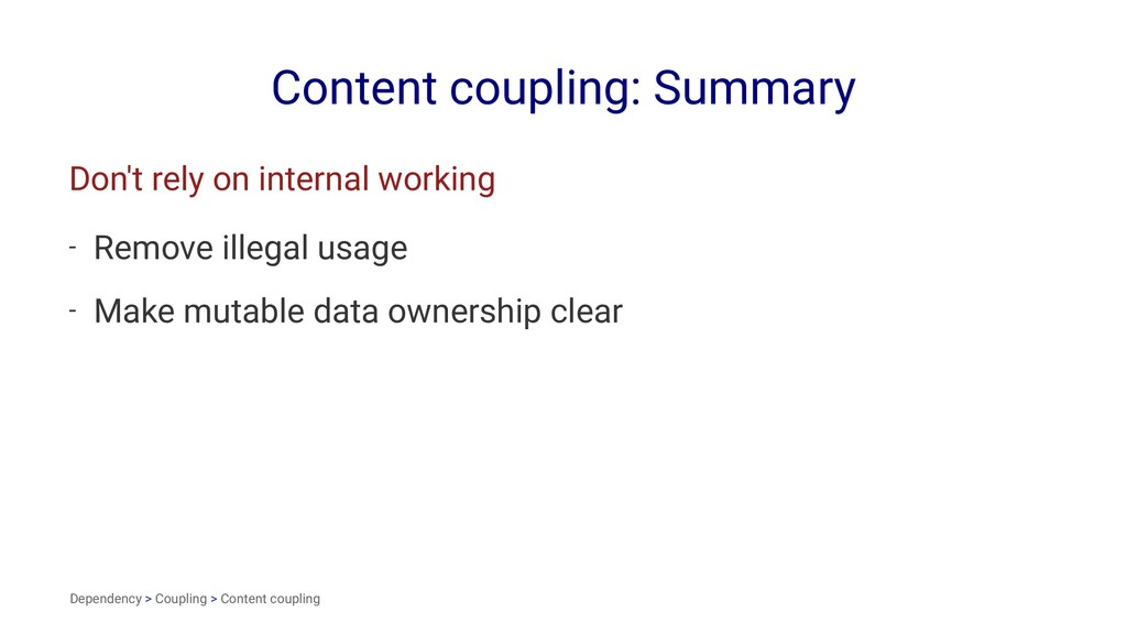 Content coupling: Summary Don't rely on interna...